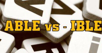 """able va ible thumb 351x185 - Phân biệt cách sử dụng hai hậu tố """"ABLE"""" và """"IBLE"""""""