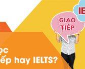 Câu hỏi: Nên học giao tiếp hay IELTS?